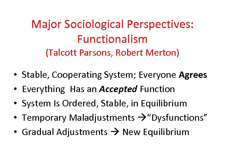 Major Sociological Perspectives: Functionalism (Talcott Parsons, Robert Merton) • • • Stable, Cooperating System;