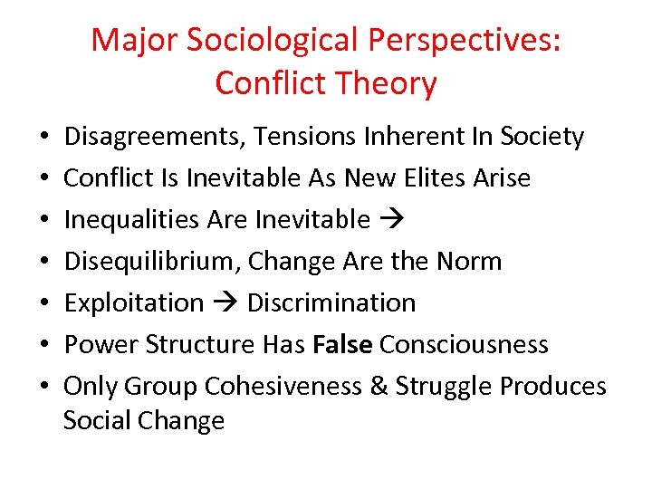 Major Sociological Perspectives: Conflict Theory • • Disagreements, Tensions Inherent In Society Conflict Is