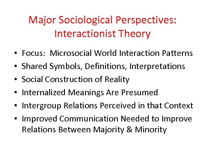 Major Sociological Perspectives: Interactionist Theory • • • Focus: Microsocial World Interaction Patterns Shared