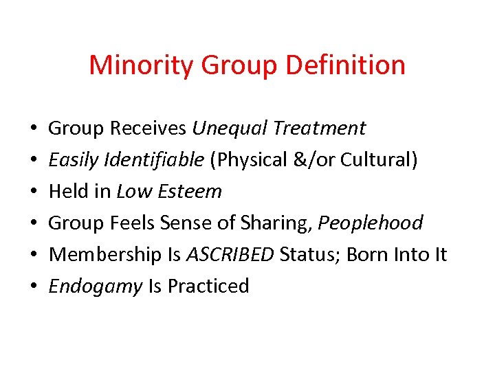 Minority Group Definition • • • Group Receives Unequal Treatment Easily Identifiable (Physical &/or