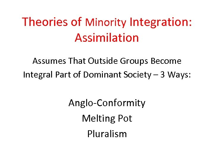 Theories of Minority Integration: Assimilation Assumes That Outside Groups Become Integral Part of Dominant