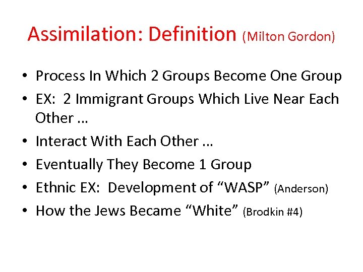 Assimilation: Definition (Milton Gordon) • Process In Which 2 Groups Become One Group •
