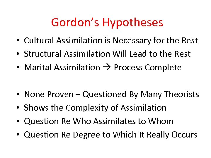 Gordon's Hypotheses • Cultural Assimilation is Necessary for the Rest • Structural Assimilation Will