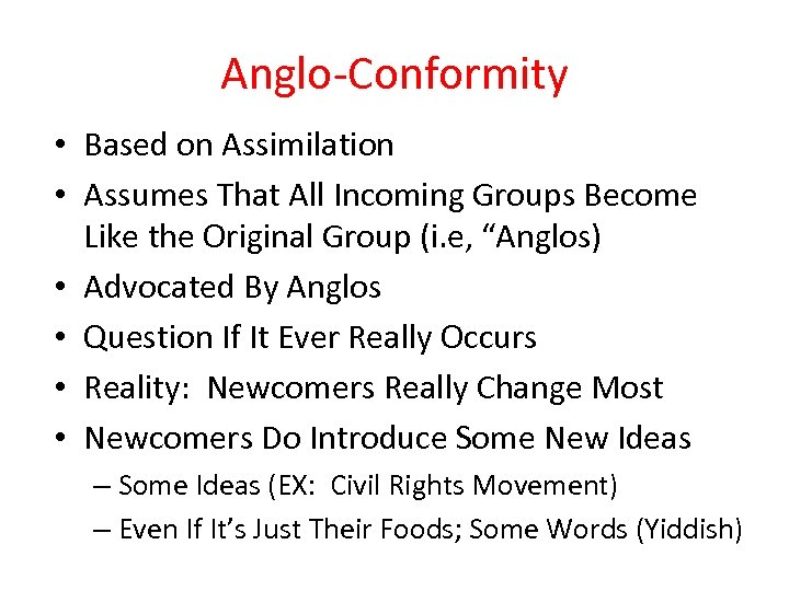 Anglo-Conformity • Based on Assimilation • Assumes That All Incoming Groups Become Like the