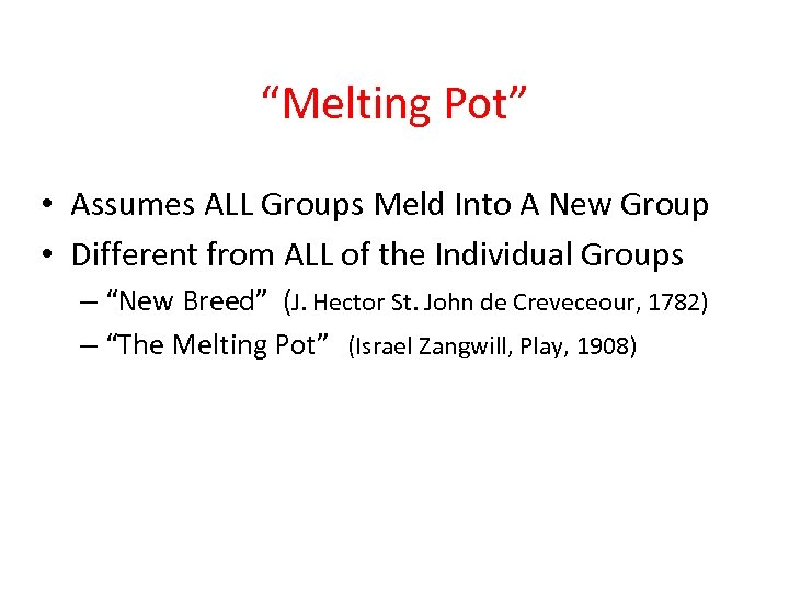 """""""Melting Pot"""" • Assumes ALL Groups Meld Into A New Group • Different from"""