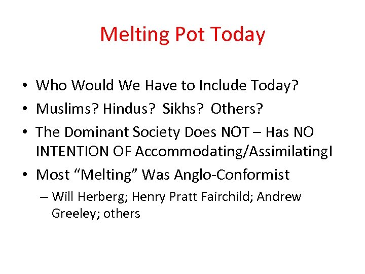 Melting Pot Today • Who Would We Have to Include Today? • Muslims? Hindus?