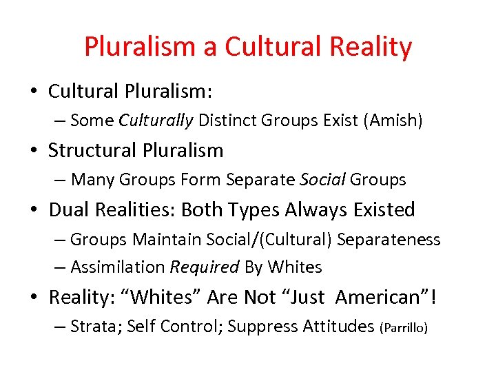 Pluralism a Cultural Reality • Cultural Pluralism: – Some Culturally Distinct Groups Exist (Amish)