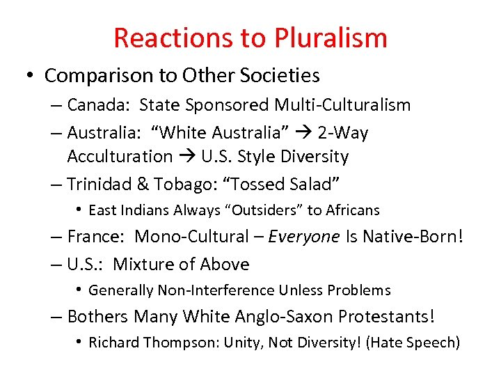 Reactions to Pluralism • Comparison to Other Societies – Canada: State Sponsored Multi-Culturalism –