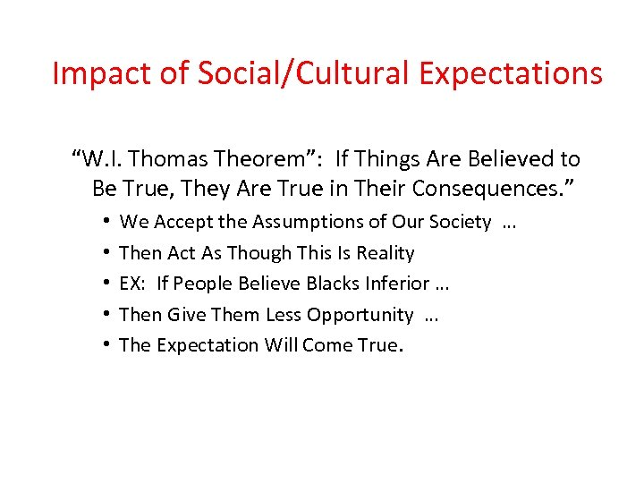 """Impact of Social/Cultural Expectations """"W. I. Thomas Theorem"""": If Things Are Believed to Be"""