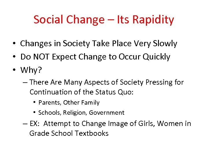 Social Change – Its Rapidity • Changes in Society Take Place Very Slowly •