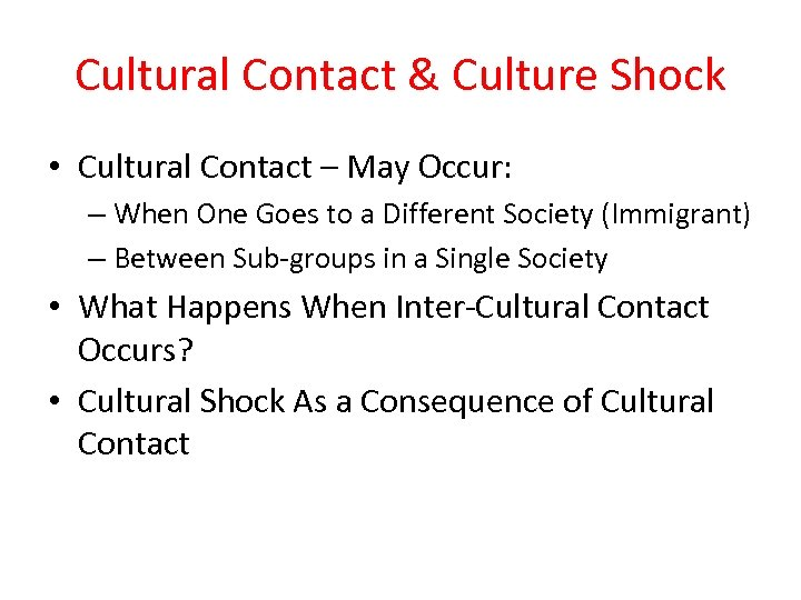 Cultural Contact & Culture Shock • Cultural Contact – May Occur: – When One
