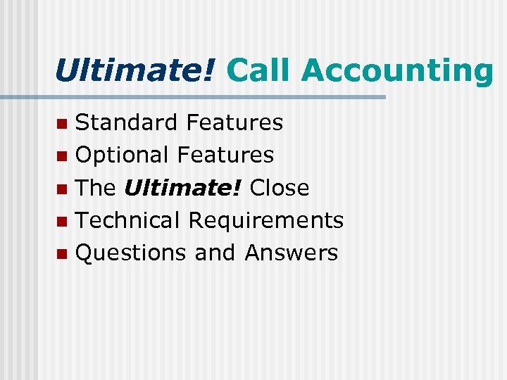 Ultimate! Call Accounting Standard Features n Optional Features n The Ultimate! Close n Technical