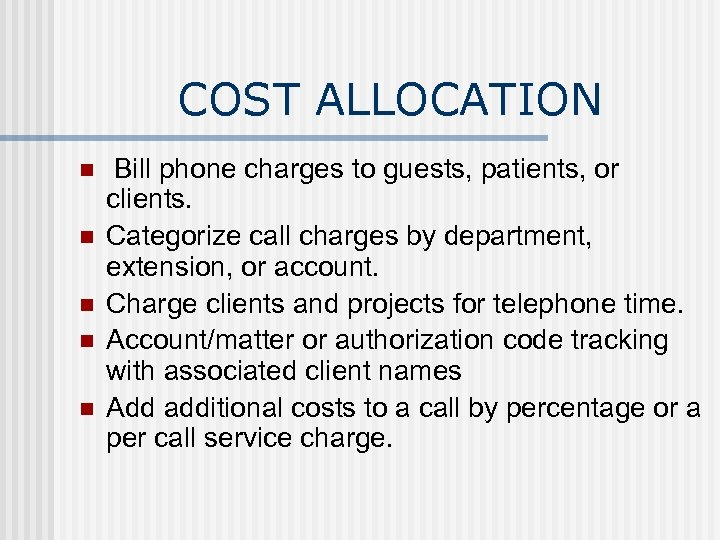 COST ALLOCATION n n n Bill phone charges to guests, patients, or clients. Categorize