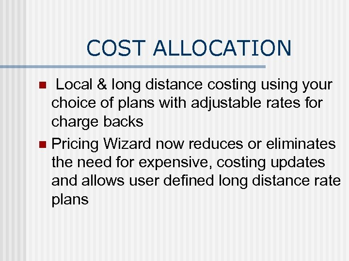 COST ALLOCATION Local & long distance costing using your choice of plans with adjustable