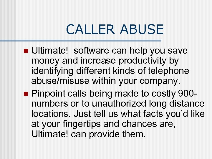CALLER ABUSE Ultimate! software can help you save money and increase productivity by identifying