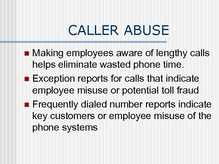 CALLER ABUSE Making employees aware of lengthy calls helps eliminate wasted phone time. n