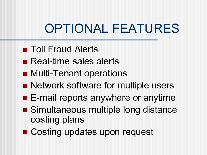 OPTIONAL FEATURES Toll Fraud Alerts n Real-time sales alerts n Multi-Tenant operations n Network