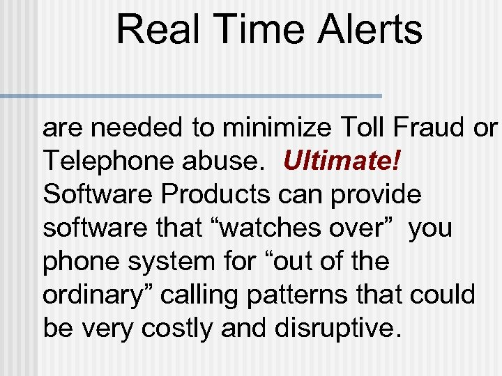 Real Time Alerts are needed to minimize Toll Fraud or Telephone abuse. Ultimate! Software