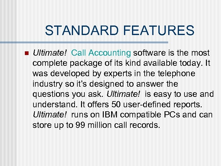 STANDARD FEATURES n Ultimate! Call Accounting software is the most complete package of its