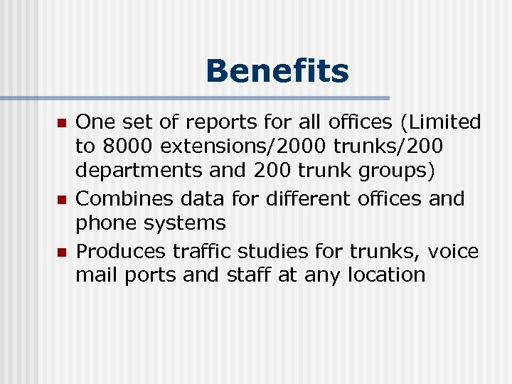 Benefits n n n One set of reports for all offices (Limited to 8000