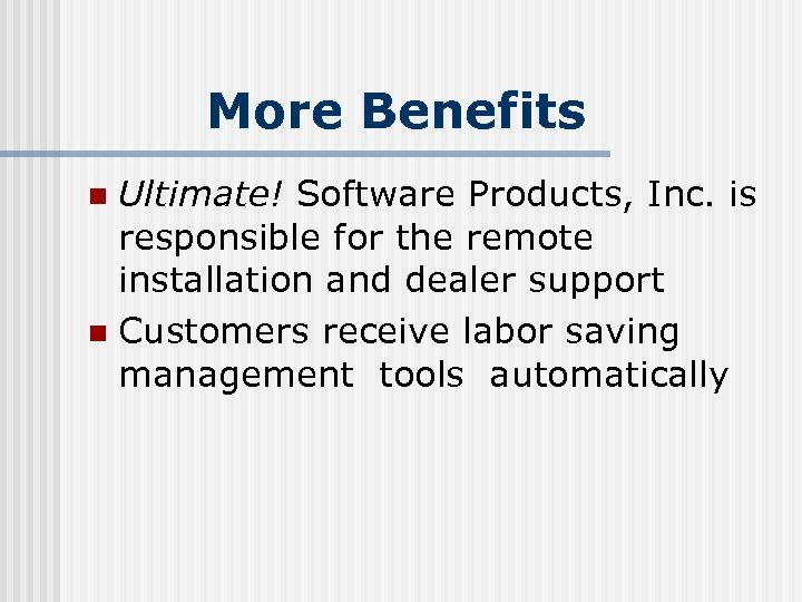 More Benefits Ultimate! Software Products, Inc. is responsible for the remote installation and dealer