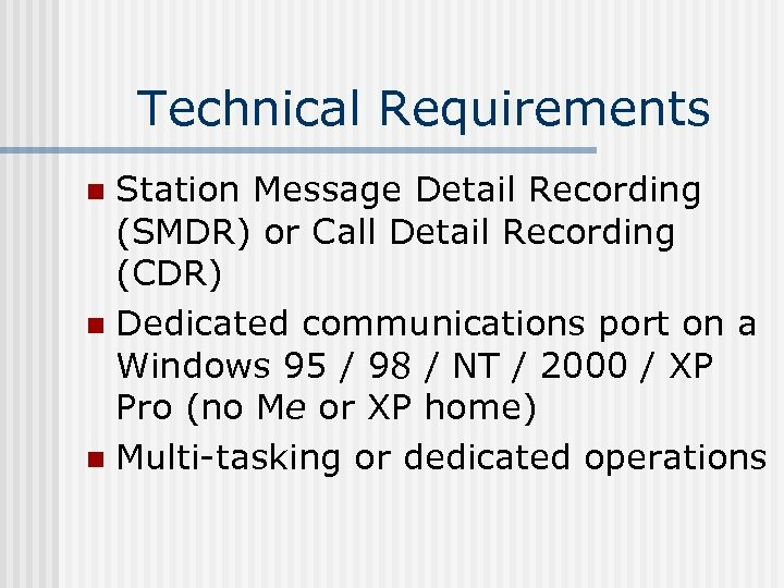 Technical Requirements Station Message Detail Recording (SMDR) or Call Detail Recording (CDR) n Dedicated