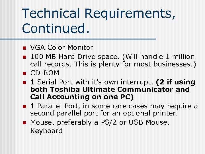 Technical Requirements, Continued. n n n VGA Color Monitor 100 MB Hard Drive space.