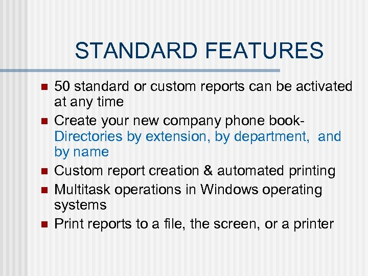 STANDARD FEATURES n n n 50 standard or custom reports can be activated at