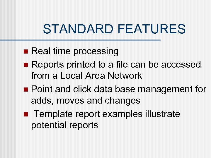 STANDARD FEATURES Real time processing n Reports printed to a file can be accessed