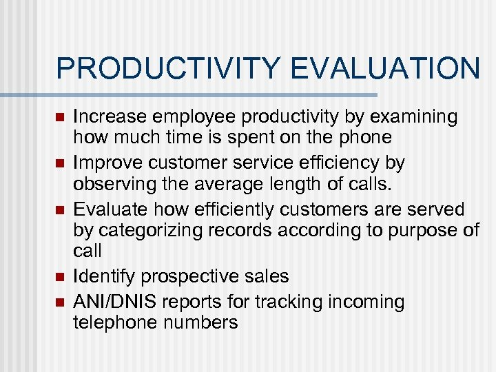 PRODUCTIVITY EVALUATION n n n Increase employee productivity by examining how much time is