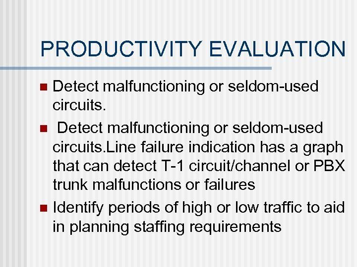 PRODUCTIVITY EVALUATION Detect malfunctioning or seldom-used circuits. n Detect malfunctioning or seldom-used circuits. Line
