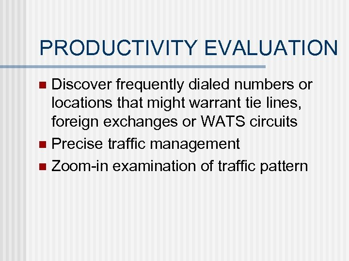 PRODUCTIVITY EVALUATION Discover frequently dialed numbers or locations that might warrant tie lines, foreign