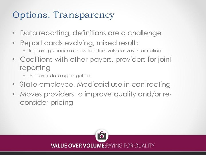 Options: Transparency • Data reporting, definitions are a challenge • Report cards evolving, mixed