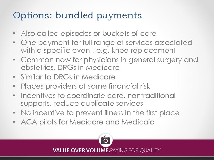 Options: bundled payments • Also called episodes or buckets of care • One payment