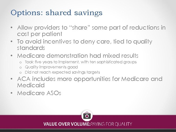 "Options: shared savings • Allow providers to ""share"" some part of reductions in cost"
