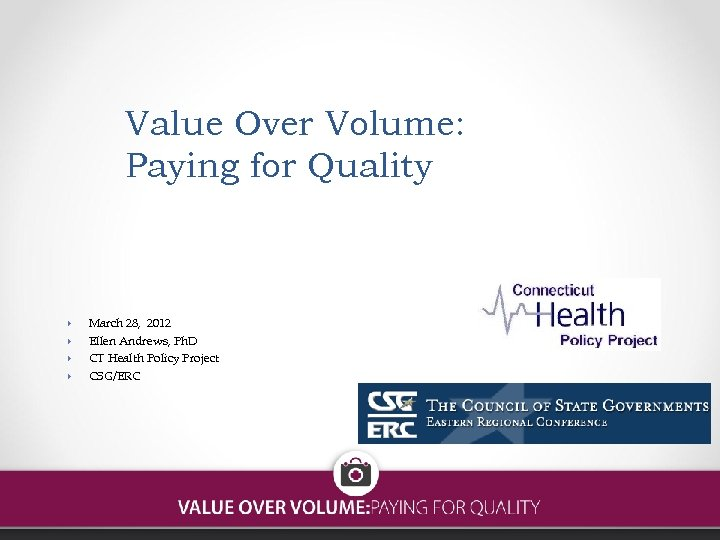 Value Over Volume: Paying for Quality March 28, 2012 Ellen Andrews, Ph. D CT