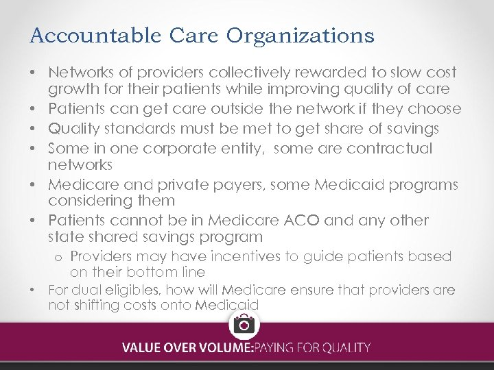 Accountable Care Organizations • Networks of providers collectively rewarded to slow cost growth for