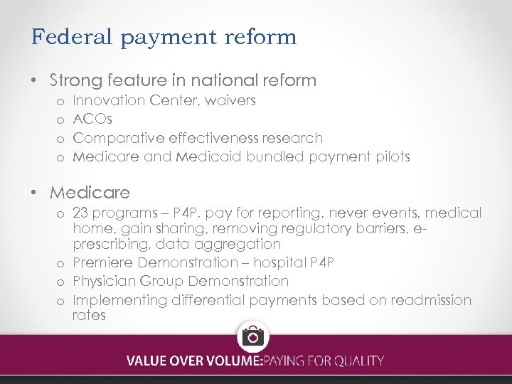 Federal payment reform • Strong feature in national reform o o Innovation Center, waivers