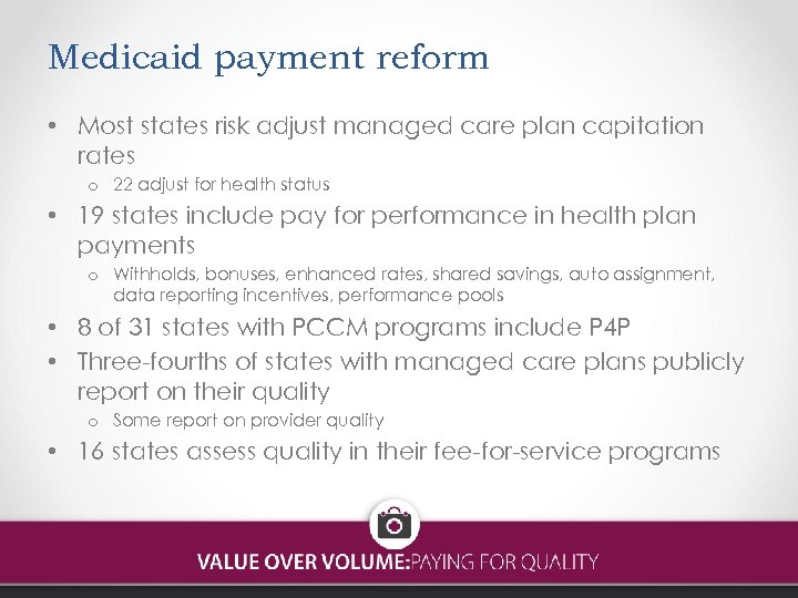 Medicaid payment reform • Most states risk adjust managed care plan capitation rates o