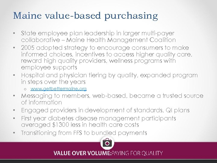 Maine value-based purchasing • State employee plan leadership in larger multi-payer collaborative – Maine