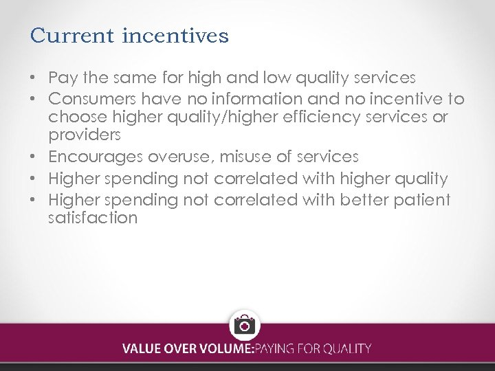 Current incentives • Pay the same for high and low quality services • Consumers