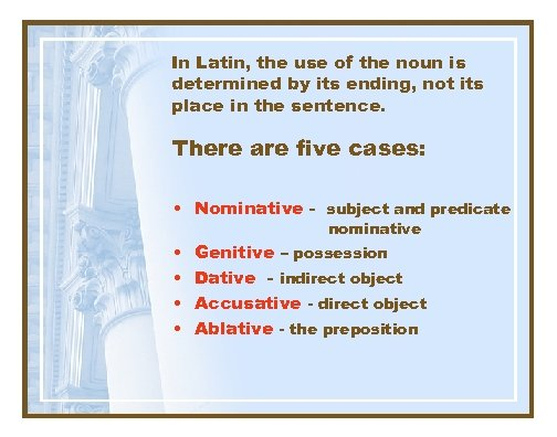 In Latin, the use of the noun is determined by its ending, not its