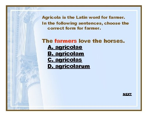 Agricola is the Latin word for farmer. In the following sentences, choose the correct