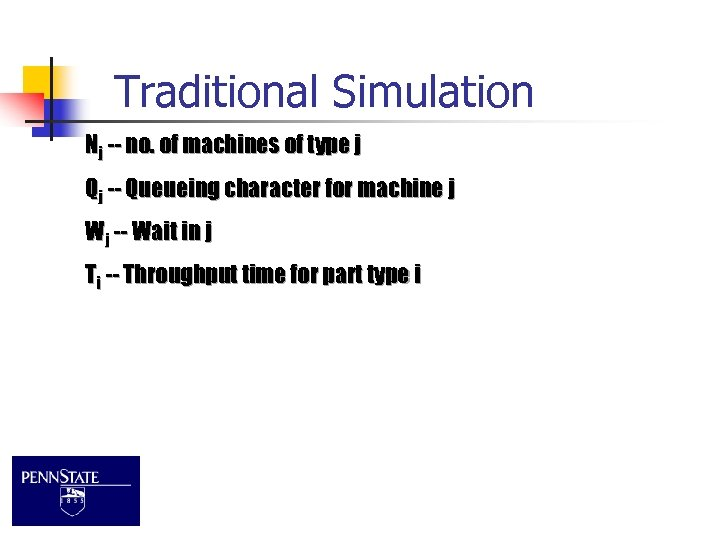 Traditional Simulation Nj -- no. of machines of type j Qj -- Queueing character