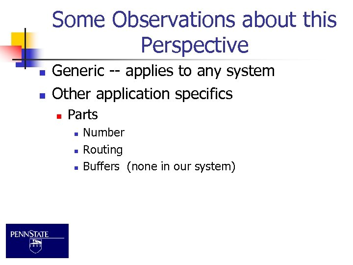 Some Observations about this Perspective n n Generic -- applies to any system Other