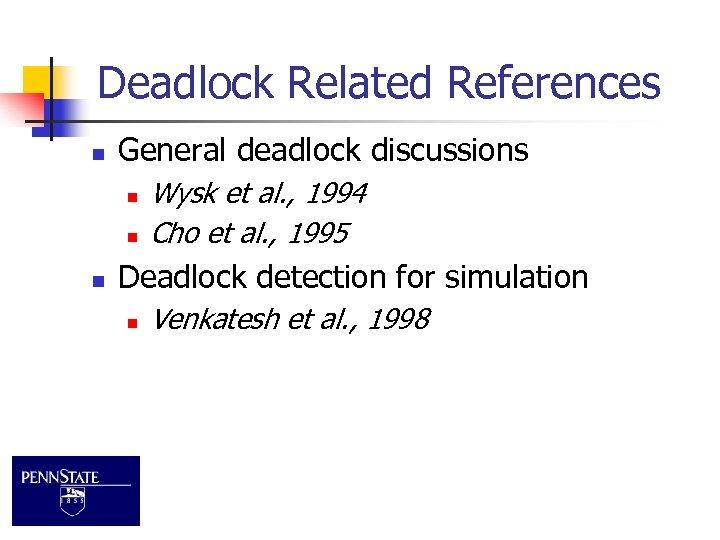 Deadlock Related References n General deadlock discussions n n n Wysk et al. ,