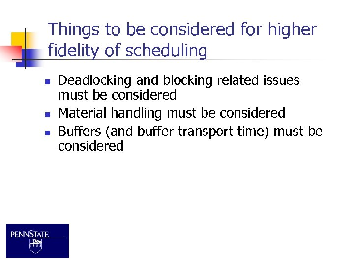 Things to be considered for higher fidelity of scheduling n n n Deadlocking and