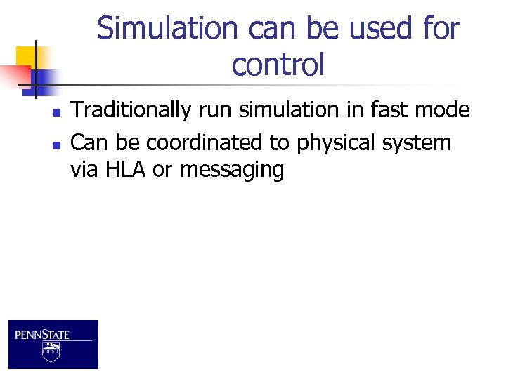 Simulation can be used for control n n Traditionally run simulation in fast mode