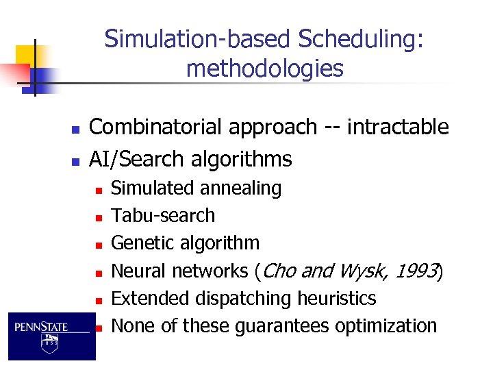 Simulation-based Scheduling: methodologies n n Combinatorial approach -- intractable AI/Search algorithms n n n
