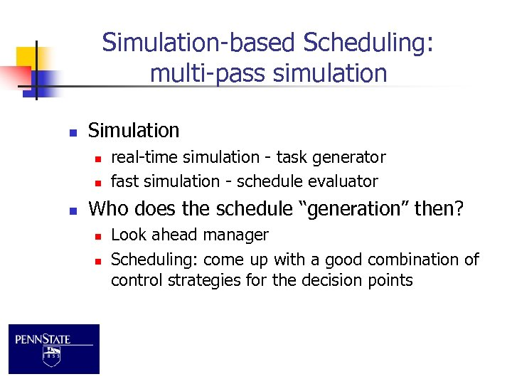 Simulation-based Scheduling: multi-pass simulation n Simulation n real-time simulation - task generator fast simulation